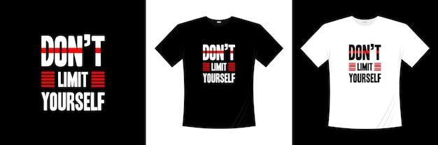 Ne vous limitez pas à la conception de t-shirt typographie