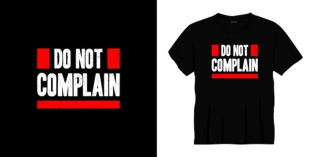Ne vous plaignez pas de la conception de t-shirt de typographie