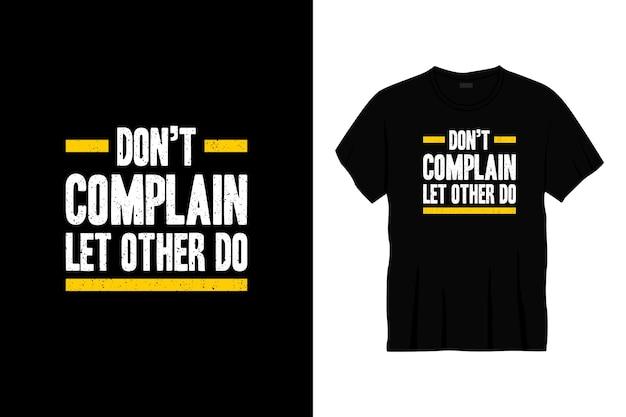 Ne vous plaignez pas, laissez les autres faire la conception de t-shirts de typographie