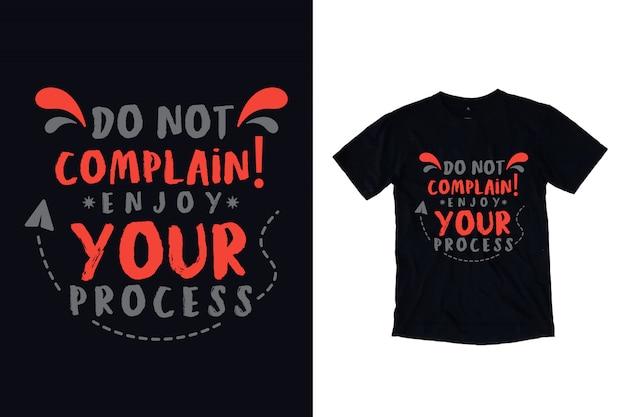 Ne vous plaignez pas, profitez de votre processus de typographie t-shirt