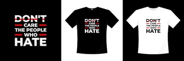 Ne vous souciez pas des gens qui détestent la conception de t-shirts typographiques. dire, phrase, citations t-shirt.