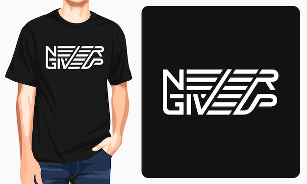 Never give up - t-shirt graphique à imprimer