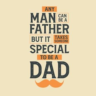 Non, l'homme peut être un père, mais il faut quelqu'un de spécial pour être un père, conception de lettrage rétro vintage pour la fête des pères