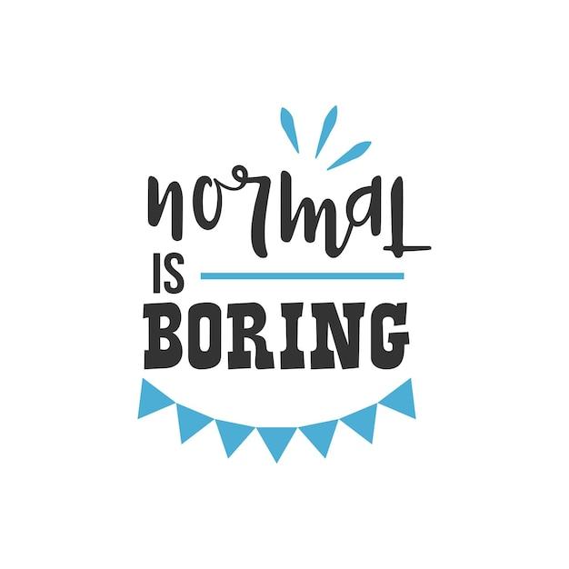 Normal est ennuyeux, conception de citations inspirantes