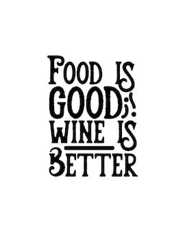 La nourriture est bonne, le vin est meilleur.