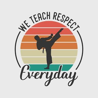 Nous enseignons le respect tous les jours typographie vintage karaté boxe t-shirt illustration de conception