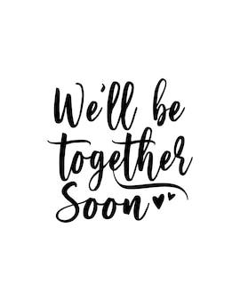 Nous serons bientôt ensemble. affiche de typographie dessinée à la main