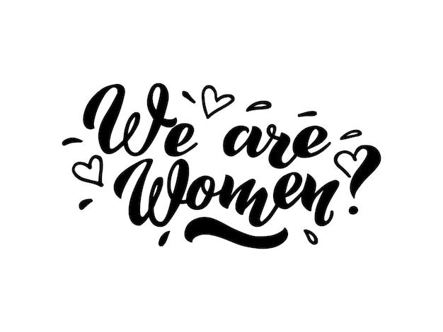Nous sommes des femmes lettrage de vecteur de dessinés à la main nous sommes des femmes lettrage à la main phrase de slogan féministe