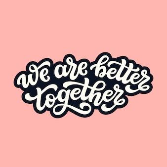 Nous sommes mieux ensemble, citation de lettrage romantique