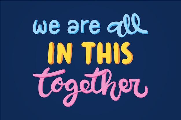 Nous sommes tous ensemble dans ce lettrage