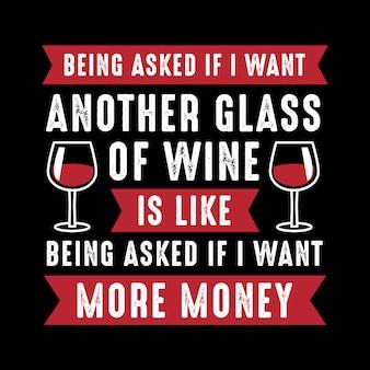 On me demande si je veux un autre verre de vin