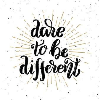 Ose être différent. citation de lettrage de motivation dessiné à la main. élément pour affiche, carte de voeux. illustration