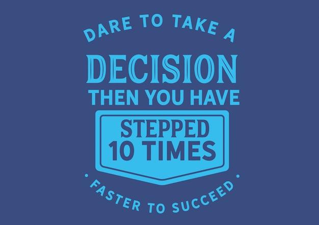 Ose prendre une décision