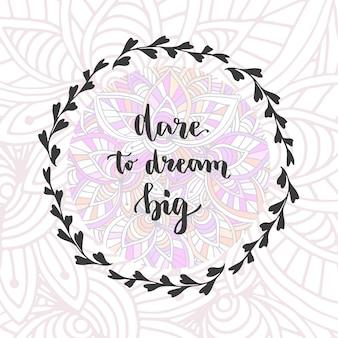 Ose rêver en grand. lettrage de main de vecteur. phrase inspirante de motivation sur fond créatif