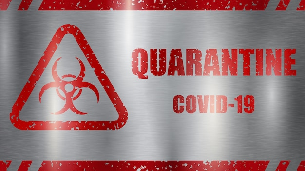 Panneau d'avertissement covid-19. inscription symbole de quarantaine et de danger biologique, rouge sur fond gris métal avec reflets