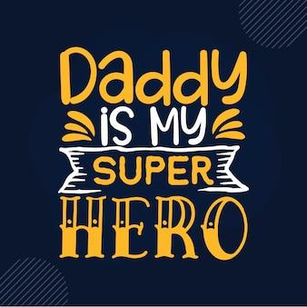 Papa est mon super héros lettrage papa premium vector design