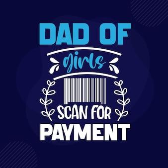 Papa de filles scanne pour le lettrage de paiement premium vector design