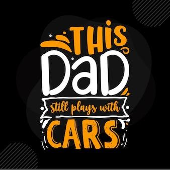Ce papa joue toujours avec des voitures citation de papa vecteur premium