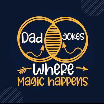 Papa plaisante où la magie se produit lettrage papa premium vector design