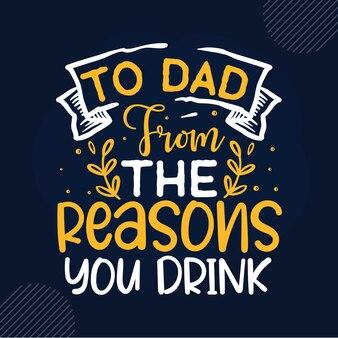 À papa des raisons pour lesquelles vous buvez lettrage papa premium vector design