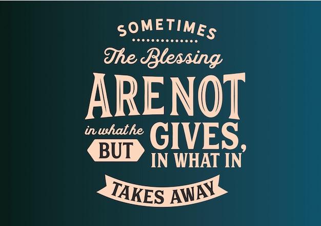 Parfois, la bénédiction ne figure pas dans ce qu'il donne