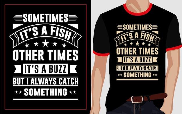 Parfois c'est un poisson d'autres fois c'est un buzz mais j'attrape toujours quelque chose de typographie design de t-shirt