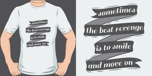 Parfois, la meilleure vengeance est de sourire et de passer à autre chose. design de t-shirt unique et tendance