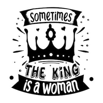 Parfois, le roi est une femme qui écrit à la main. conception de vecteur premium