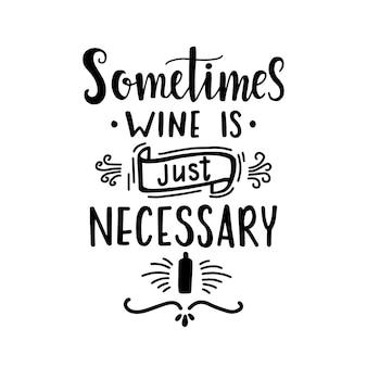Parfois, le vin est juste nécessaire affiche de typographie dessinée à la main.