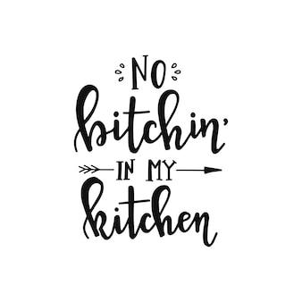 Pas de bitchin dans ma cuisine sur l'affiche de typographie dessinée à la main