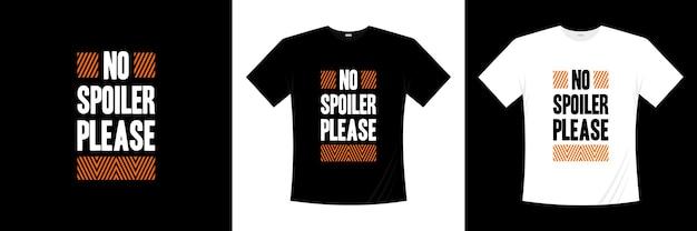 Pas de spoiler s'il vous plaît conception de t-shirt typographie