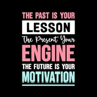 Le passé est votre leçon le présent votre conception de tshirt de citations de motivation de moteur