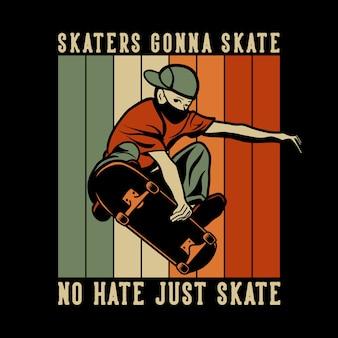 Patineurs de conception vont patiner sans haine juste patiner avec un homme jouant à la planche à roulettes illustration vintage