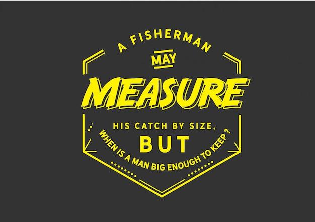 Un pêcheur peut mesurer ses prises à la taille
