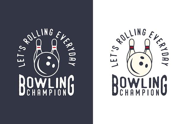 Permet de rouler tous les jours champion de bowling typographie vintage bowling illustration de conception de t-shirt