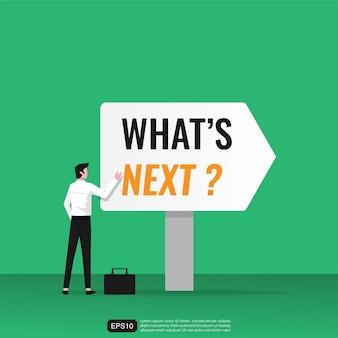 Personnage d'homme d'affaires avec quelle est la prochaine étape? texte sur le concept de panneau d'affichage. stratégie et vision en entreprise