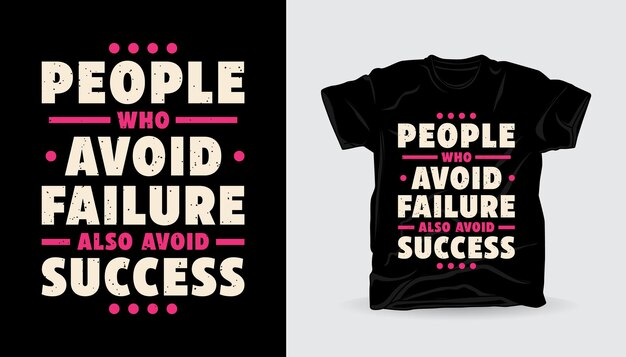 Les personnes qui évitent l'échec évitent également le succès de la conception d'impression de t-shirt