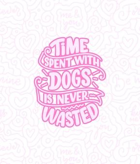 Avec une phrase amusante. citation inspirante dessinée à la main sur les chiens.