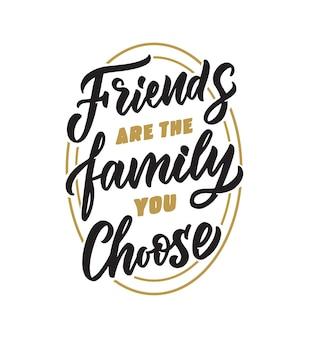 La phrase de lettrage les amis sont la famille que vous choisissez la citation rétro pour une bonne journée d'amitié