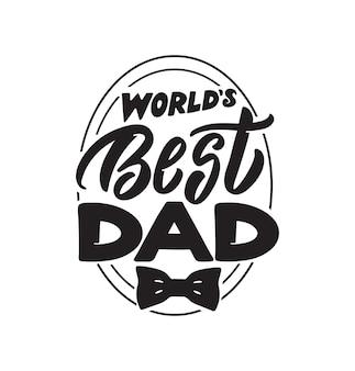 La phrase de lettrage meilleur papa du monde la citation et le dicton pour la fête des pères heureuse
