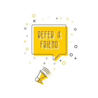 Phrase 'se référer à un ami' dans une bulle et un mégaphone