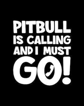 Pitbull appelle et je dois y aller. typographie dessinée à la main