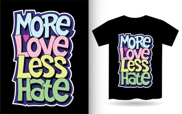 Plus d'art de lettrage d'amour moins de haine pour t-shirt