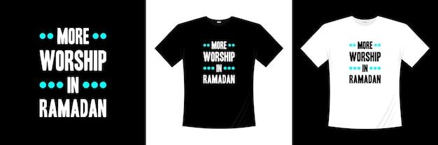 Plus de culte dans la conception de t-shirt de typographie islamique ramadan