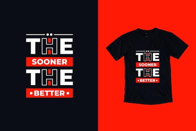 Le plus tôt sera le meilleur design de t-shirt