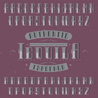 Police d'alphabet et étiquette vintage nommée tequila. bon à utiliser dans toutes les étiquettes de conception rétro de boissons alcoolisées.