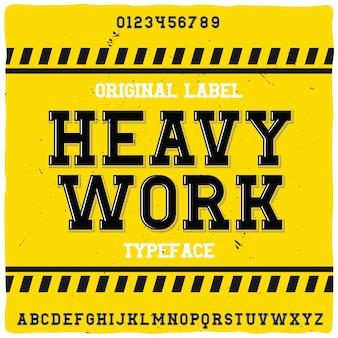 Police d'étiquette originale intitulée «travail lourd»