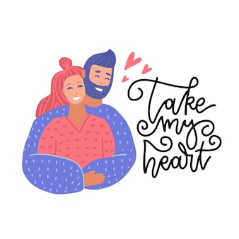 Portrait de couple romantique étreindre, carte de voeux pour le concept de design plat de la saint-valentin. illustration plate avec citation de lettrage take my heart.