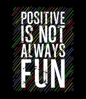 Positif n'est pas toujours une typographie amusante