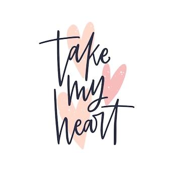 Prenez le message romantique de mon cœur écrit à la main avec une police ou un script calligraphique cursif élégant. lettrage élégant isolé sur fond blanc. illustration vectorielle festive pour la saint-valentin.